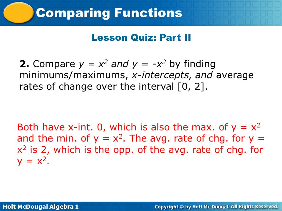 Lesson Quiz: Part II 2. Compare y = x2 and y = -x2 by finding minimums/maximums, x-intercepts, and average rates of change over the interval [0, 2].